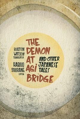 The Demon at Agi Bridge and Other Japanese Tales By Watson, Burton (TRN)/ Shirane, Haruo (EDT)