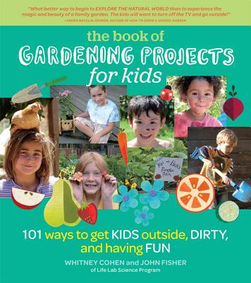 The Book of Gardening Projects for Kids By Cohen, Whitney/ Fisher, John